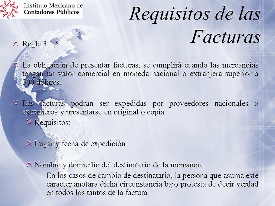 Requisitos de las Facturas Regla 3.1.5 La obligación de presentar facturas, se cumplirá cuando las mercancías tengan un valor comercial en moneda naci