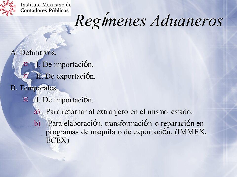 Reg í menes Aduaneros A. Definitivos. I. De importaci ó n. II. De exportaci ó n. B. Temporales. I. De importaci ó n. a)Para retornar al extranjero en