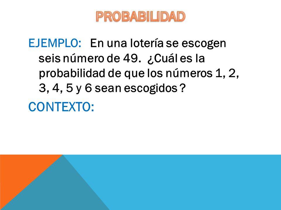 EJEMPLO: En una lotería se escogen seis número de 49.