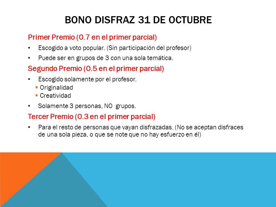 BONO DISFRAZ 31 DE OCTUBRE Primer Premio (0.7 en el primer parcial) Escogido a voto popular.