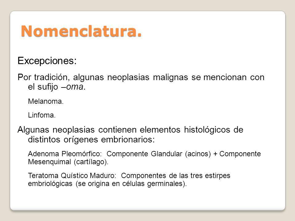 Nomenclatura. Excepciones: Por tradición, algunas neoplasias malignas se mencionan con el sufijo –oma. Melanoma. Linfoma. Algunas neoplasias contienen