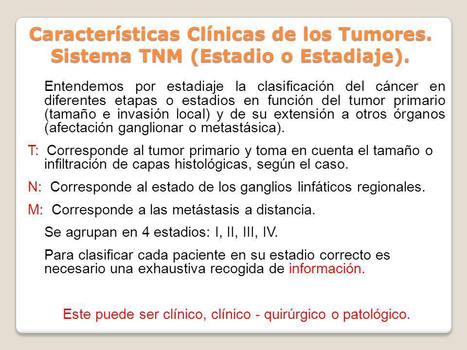 Características Clínicas de los Tumores. Sistema TNM (Estadio o Estadiaje). Entendemos por estadiaje la clasificación del cáncer en diferentes etapas