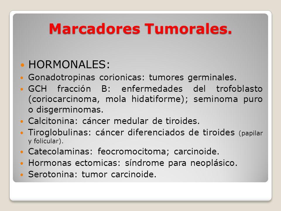 Marcadores Tumorales. HORMONALES: Gonadotropinas corionicas: tumores germinales. GCH fracción B: enfermedades del trofoblasto (coriocarcinoma, mola hi