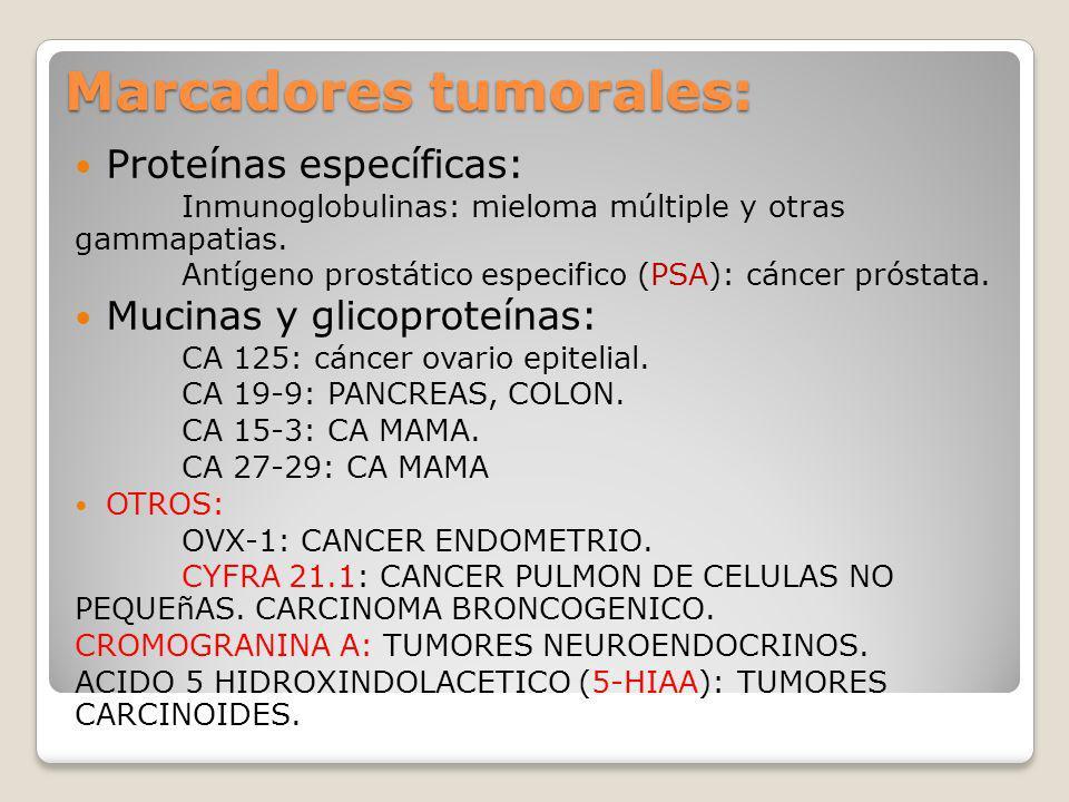 Marcadores tumorales: Proteínas específicas: Inmunoglobulinas: mieloma múltiple y otras gammapatias. Antígeno prostático especifico (PSA): cáncer prós