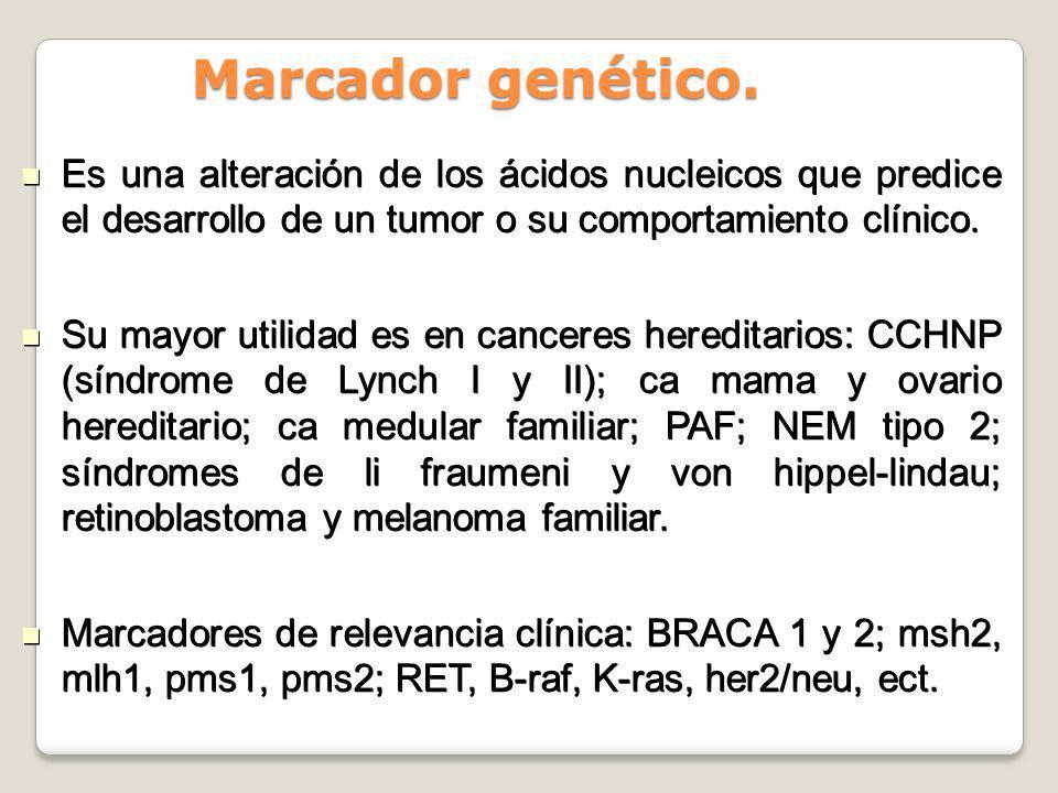 Marcador genético. Es una alteración de los ácidos nucleicos que predice el desarrollo de un tumor o su comportamiento clínico. Es una alteración de l