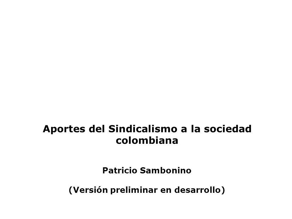 Aportes del Sindicalismo a la sociedad colombiana Patricio Sambonino (Versión preliminar en desarrollo)