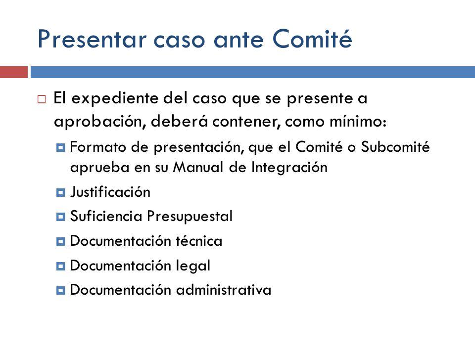 Presentar caso ante Comité El expediente del caso que se presente a aprobación, deberá contener, como mínimo: Formato de presentación, que el Comité o
