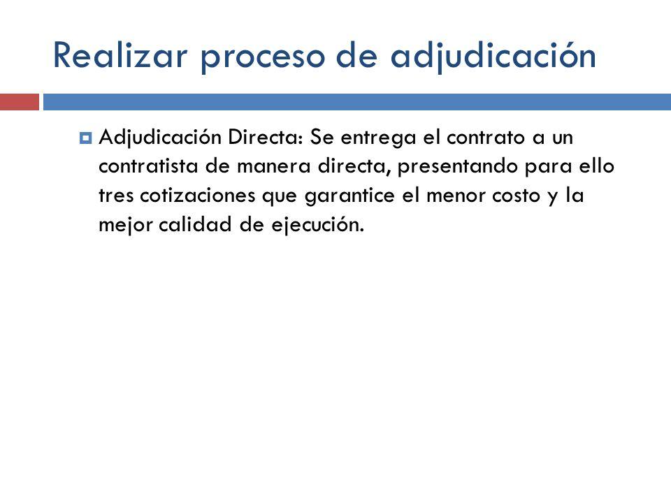 Realizar proceso de adjudicación Adjudicación Directa: Se entrega el contrato a un contratista de manera directa, presentando para ello tres cotizacio