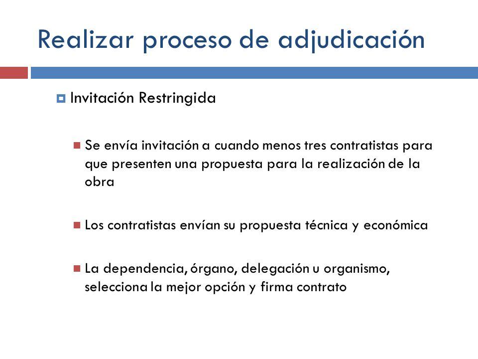 Realizar proceso de adjudicación Invitación Restringida Se envía invitación a cuando menos tres contratistas para que presenten una propuesta para la