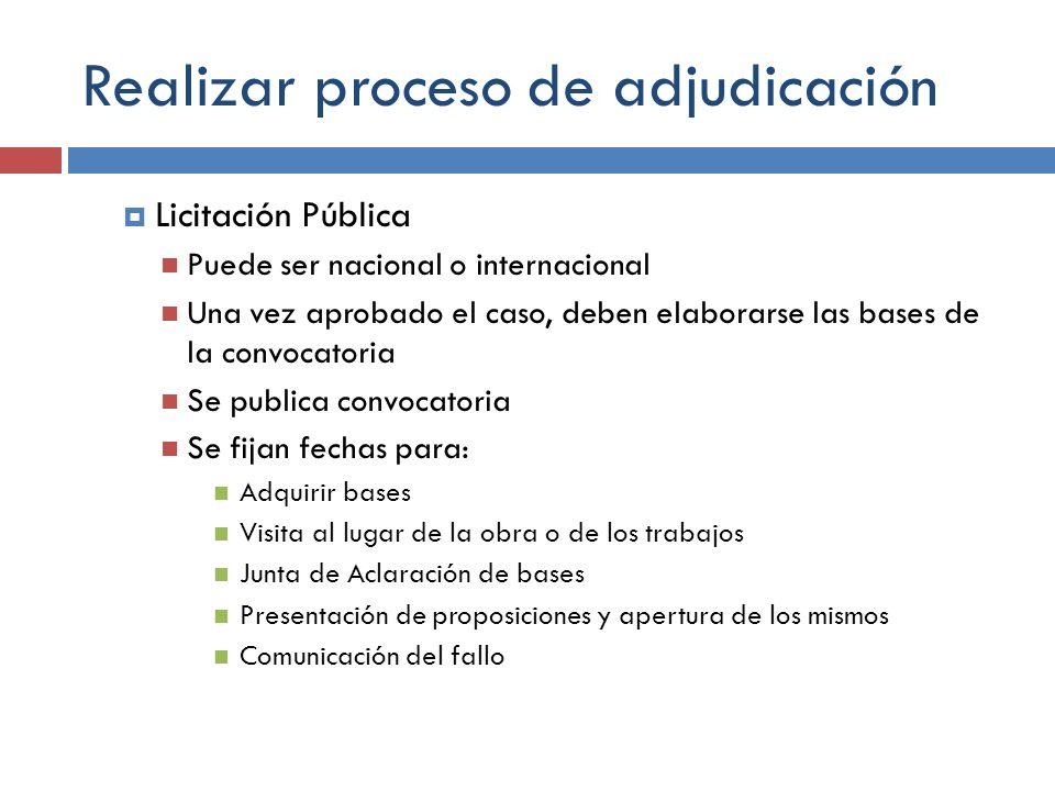 Realizar proceso de adjudicación Licitación Pública Puede ser nacional o internacional Una vez aprobado el caso, deben elaborarse las bases de la conv