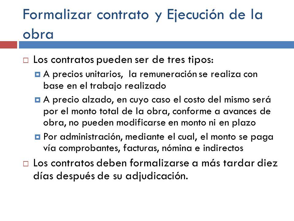 Formalizar contrato y Ejecución de la obra Los contratos pueden ser de tres tipos: A precios unitarios, la remuneración se realiza con base en el trab