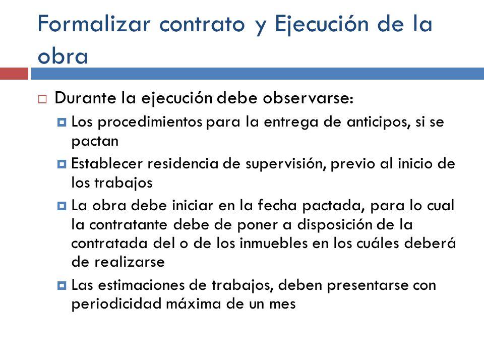 Formalizar contrato y Ejecución de la obra Durante la ejecución debe observarse: Los procedimientos para la entrega de anticipos, si se pactan Estable