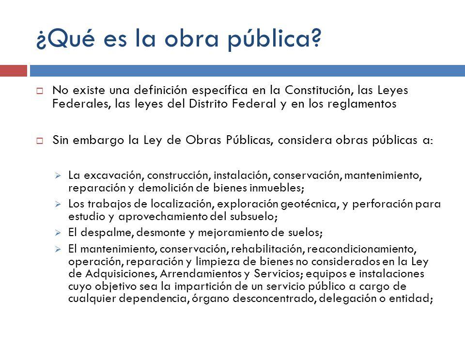 ¿Qué es la obra pública? No existe una definición específica en la Constitución, las Leyes Federales, las leyes del Distrito Federal y en los reglamen