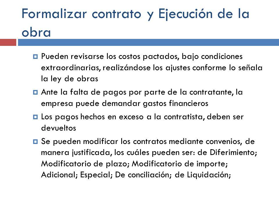 Formalizar contrato y Ejecución de la obra Pueden revisarse los costos pactados, bajo condiciones extraordinarias, realizándose los ajustes conforme l
