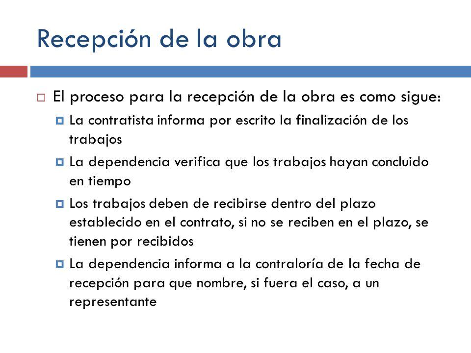Recepción de la obra El proceso para la recepción de la obra es como sigue: La contratista informa por escrito la finalización de los trabajos La depe