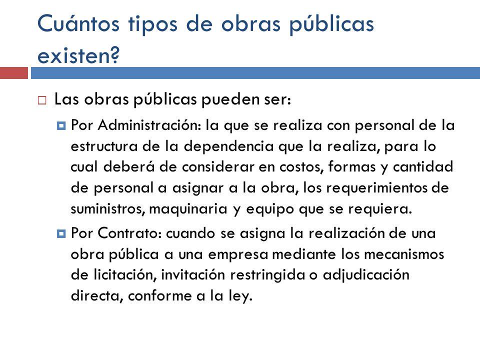 Cuántos tipos de obras públicas existen? Las obras públicas pueden ser: Por Administración: la que se realiza con personal de la estructura de la depe