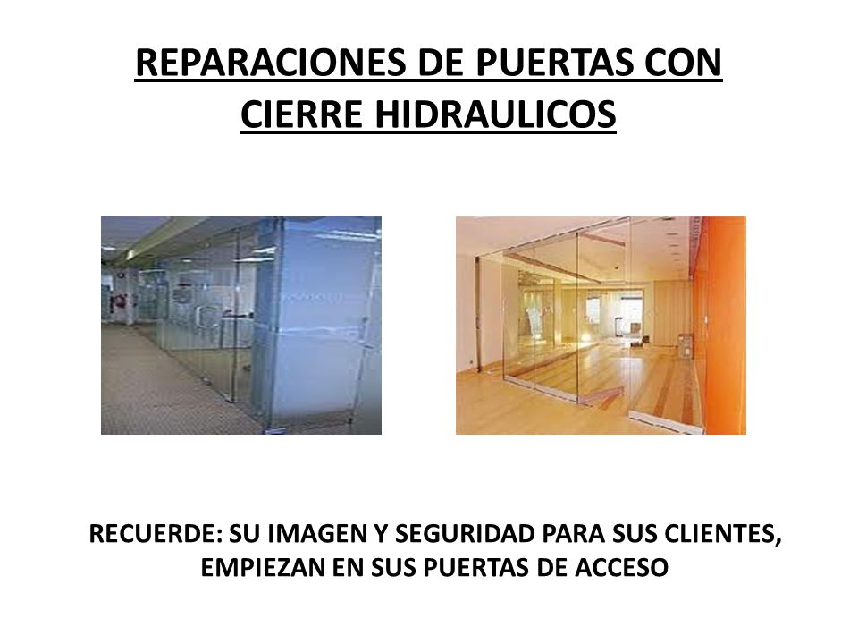 REPARACIONES DE PUERTAS CON CIERRE HIDRAULICOS RECUERDE: SU IMAGEN Y SEGURIDAD PARA SUS CLIENTES, EMPIEZAN EN SUS PUERTAS DE ACCESO