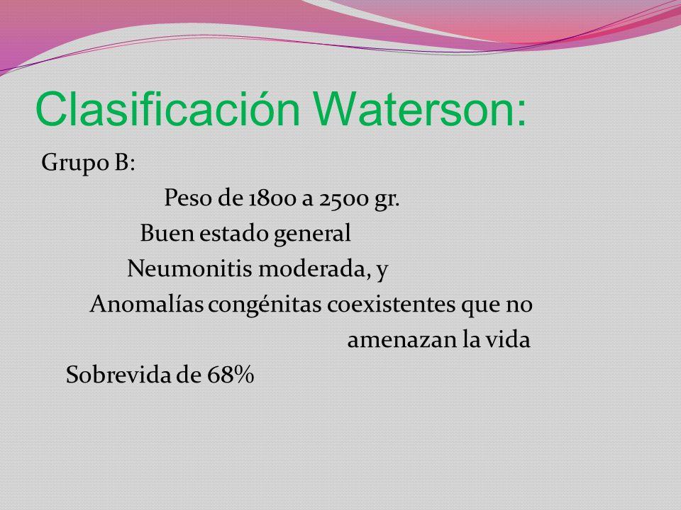 Clasificación Waterson: Grupo B: Peso de 1800 a 2500 gr. Buen estado general Neumonitis moderada, y Anomalías congénitas coexistentes que no amenazan
