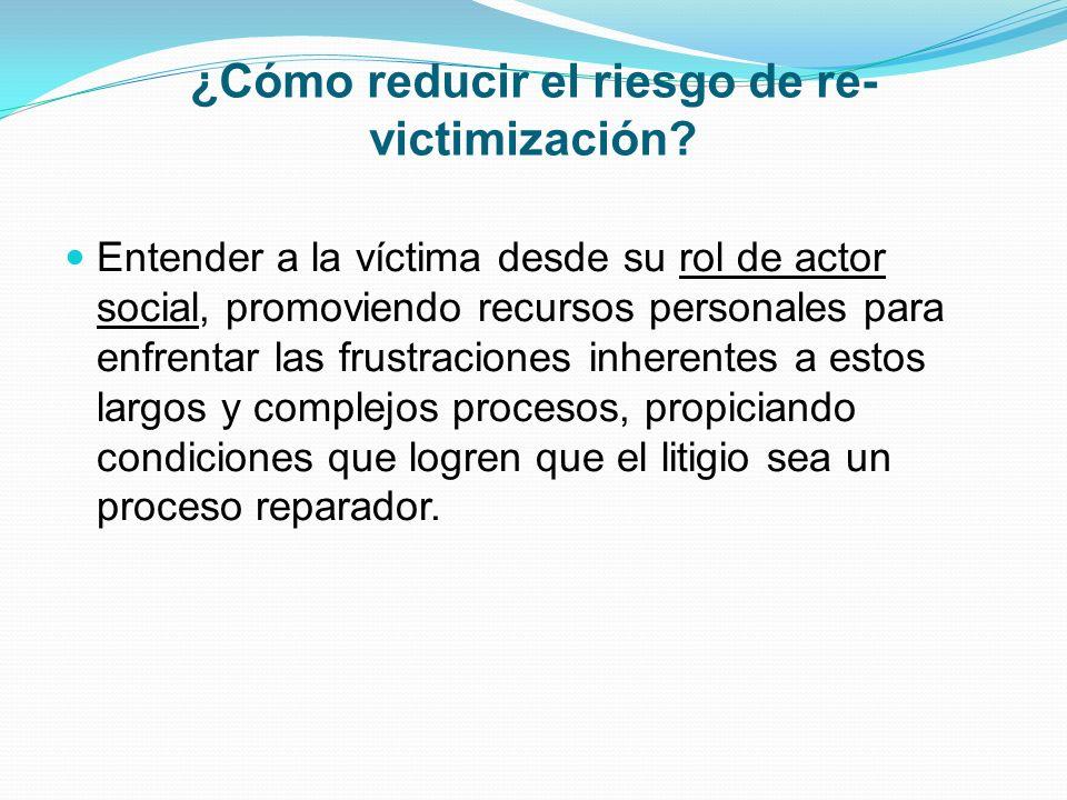 Entender a la víctima desde su rol de actor social, promoviendo recursos personales para enfrentar las frustraciones inherentes a estos largos y compl