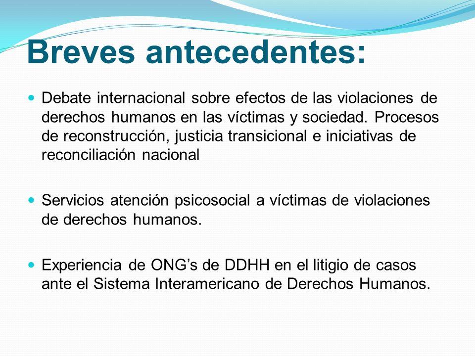 Breves antecedentes: Debate internacional sobre efectos de las violaciones de derechos humanos en las víctimas y sociedad. Procesos de reconstrucción,