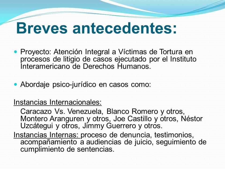 Proyecto: Atención Integral a Víctimas de Tortura en procesos de litigio de casos ejecutado por el Instituto Interamericano de Derechos Humanos. Abord