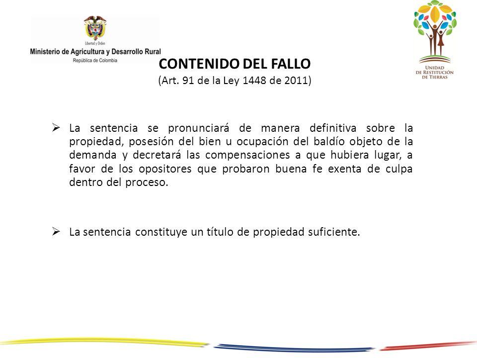 CONTENIDO DEL FALLO (Art. 91 de la Ley 1448 de 2011) La sentencia se pronunciará de manera definitiva sobre la propiedad, posesión del bien u ocupació