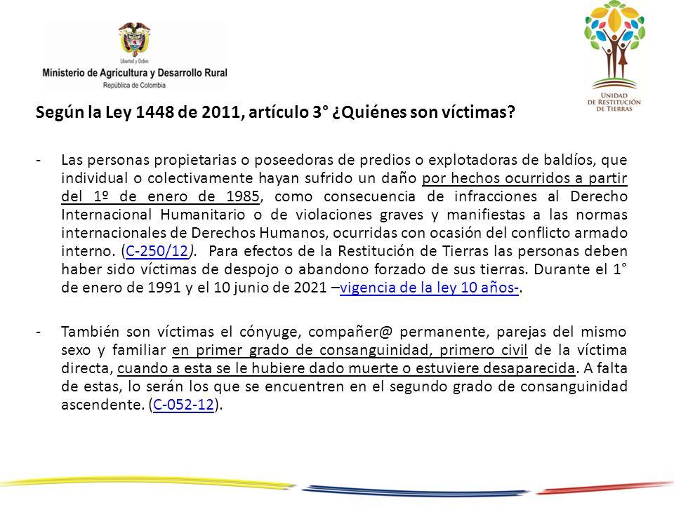 Según la Ley 1448 de 2011, artículo 3° ¿Quiénes son víctimas? -Las personas propietarias o poseedoras de predios o explotadoras de baldíos, que indivi