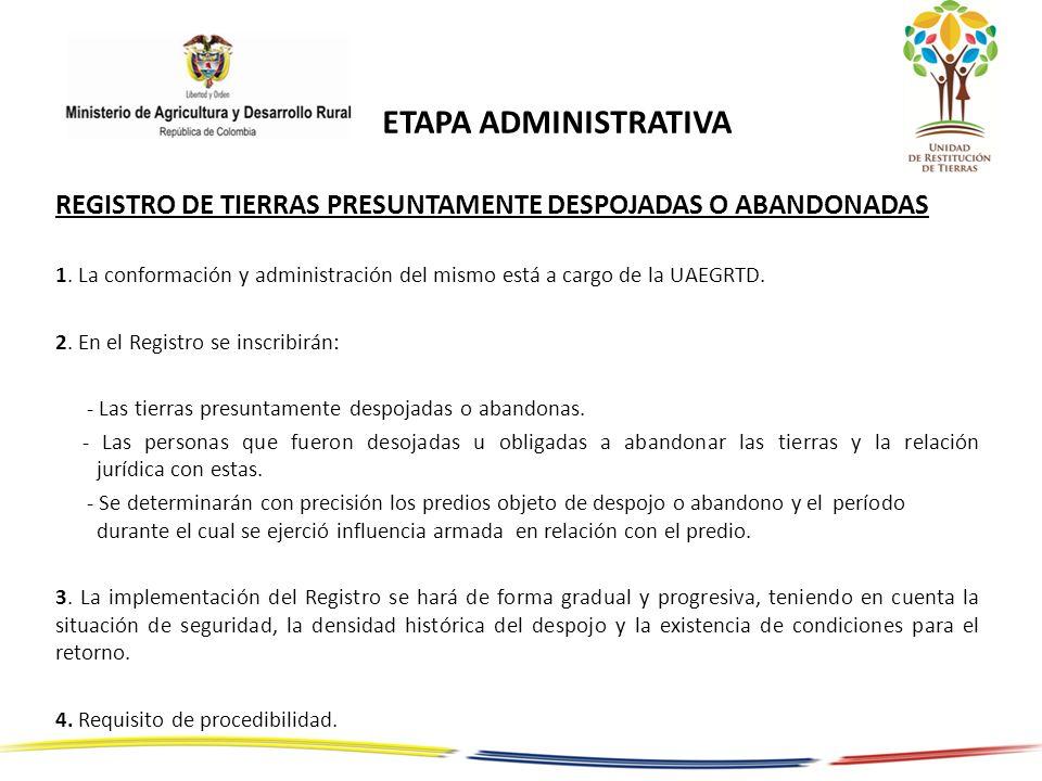 ETAPA ADMINISTRATIVA REGISTRO DE TIERRAS PRESUNTAMENTE DESPOJADAS O ABANDONADAS 1. La conformación y administración del mismo está a cargo de la UAEGR