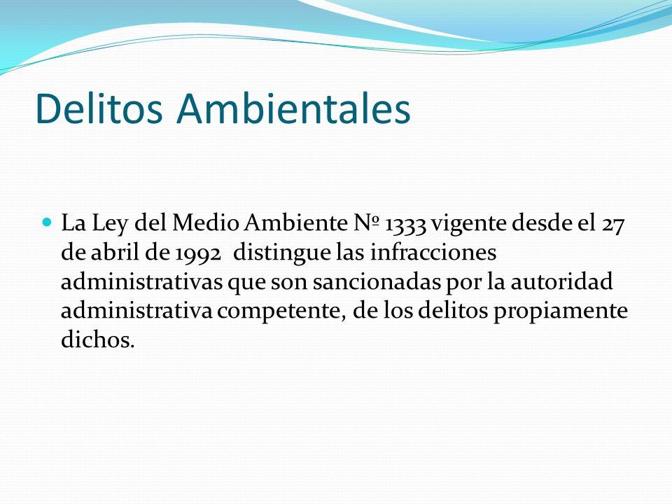Delitos Ambientales La Ley del Medio Ambiente Nº 1333 vigente desde el 27 de abril de 1992 distingue las infracciones administrativas que son sanciona