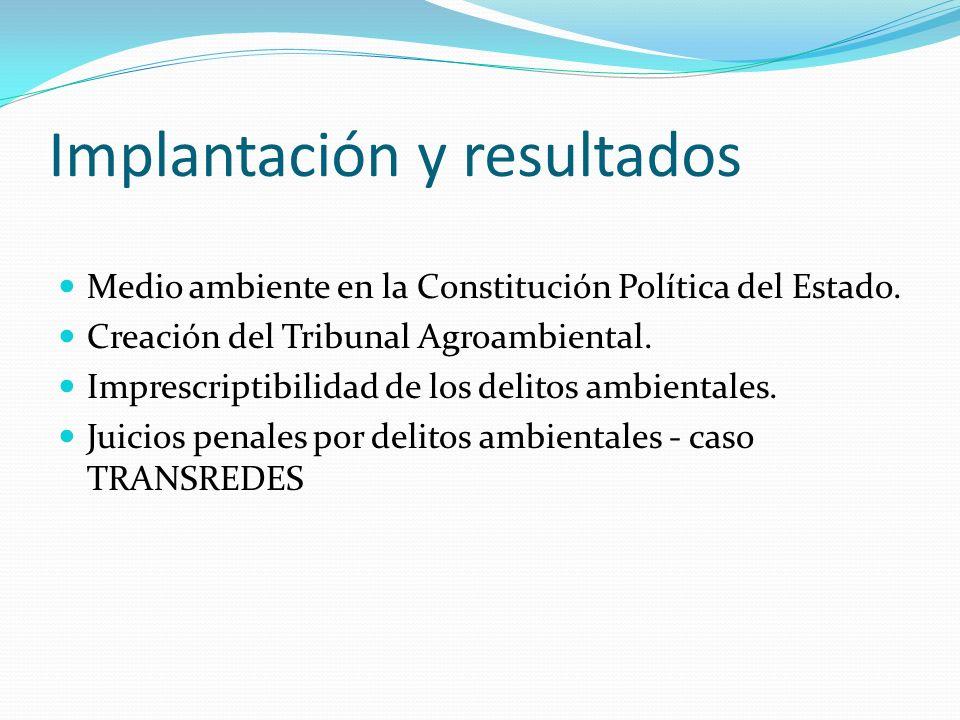 Implantación y resultados Medio ambiente en la Constitución Política del Estado. Creación del Tribunal Agroambiental. Imprescriptibilidad de los delit