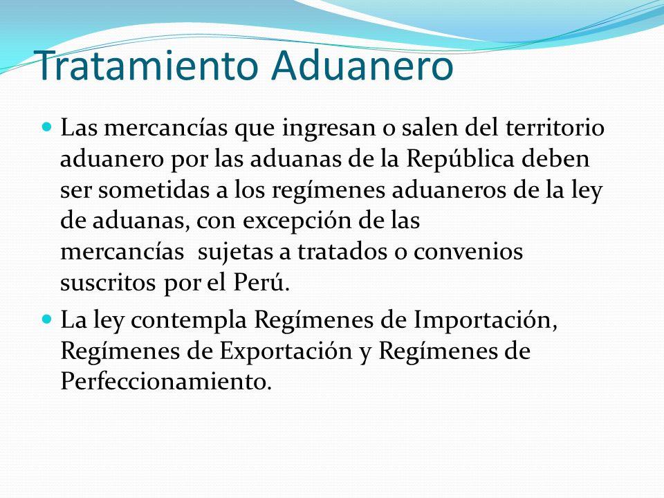 Tratamiento Aduanero Las mercancías que ingresan o salen del territorio aduanero por las aduanas de la República deben ser sometidas a los regímenes a