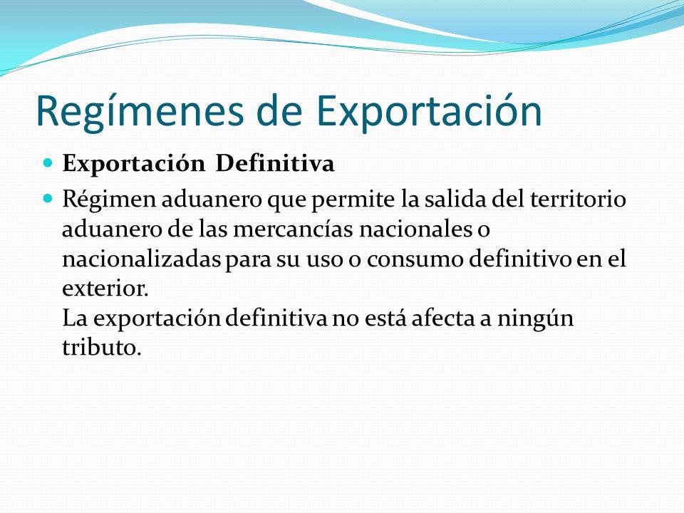 Regímenes de Exportación Exportación Definitiva Régimen aduanero que permite la salida del territorio aduanero de las mercancías nacionales o nacional