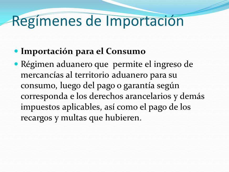 Regímenes de Importación Importación para el Consumo Régimen aduanero que permite el ingreso de mercancías al territorio aduanero para su consumo, lue