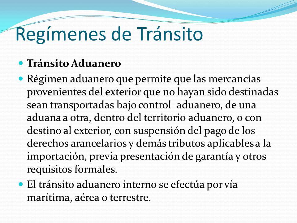 Regímenes de Tránsito Tránsito Aduanero Régimen aduanero que permite que las mercancías provenientes del exterior que no hayan sido destinadas sean tr