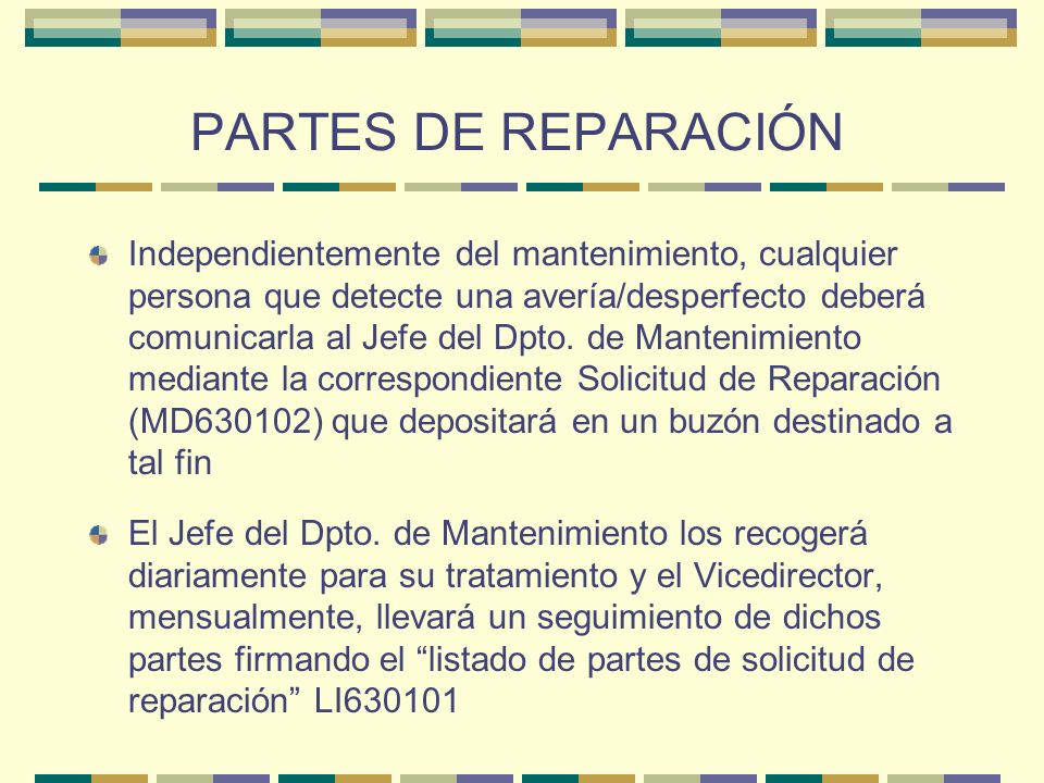 PARTES DE REPARACIÓN Independientemente del mantenimiento, cualquier persona que detecte una avería/desperfecto deberá comunicarla al Jefe del Dpto. d