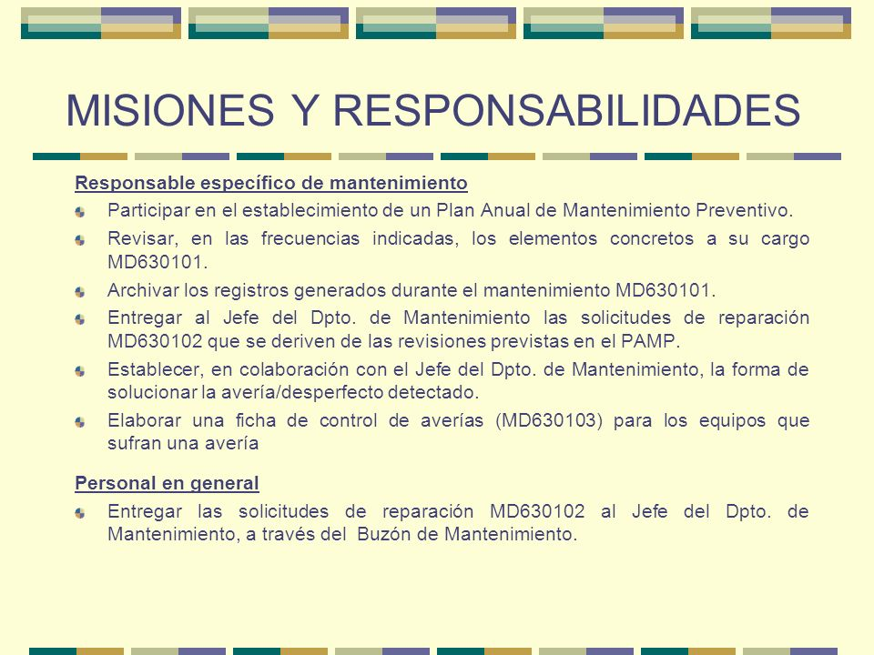 MISIONES Y RESPONSABILIDADES Responsable específico de mantenimiento Participar en el establecimiento de un Plan Anual de Mantenimiento Preventivo. Re