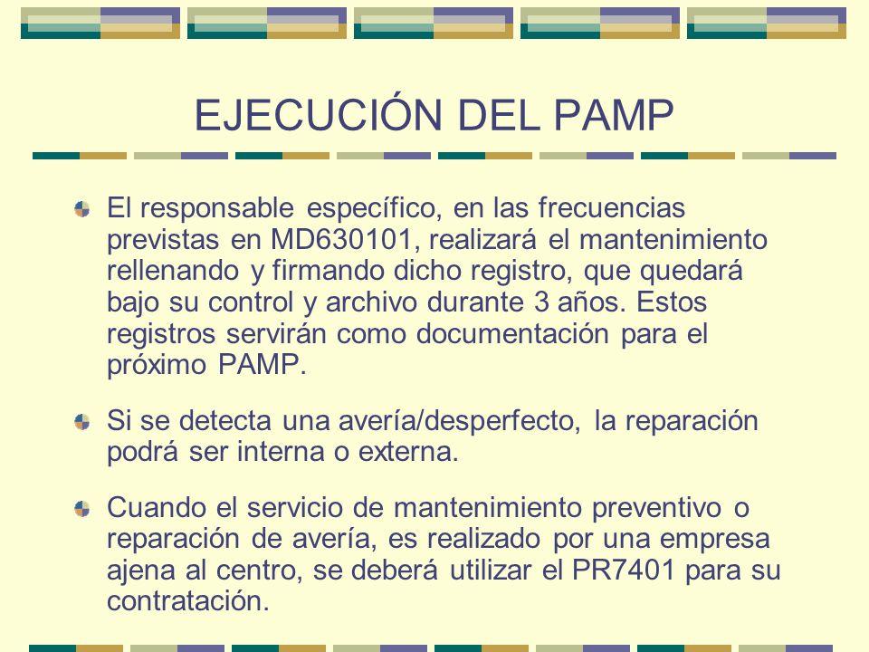 EJECUCIÓN DEL PAMP El responsable específico, en las frecuencias previstas en MD630101, realizará el mantenimiento rellenando y firmando dicho registr