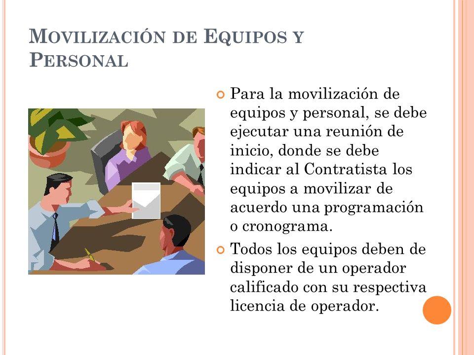 M OVILIZACIÓN DE E QUIPOS Y P ERSONAL Para la movilización de equipos y personal, se debe ejecutar una reunión de inicio, donde se debe indicar al Contratista los equipos a movilizar de acuerdo una programación o cronograma.