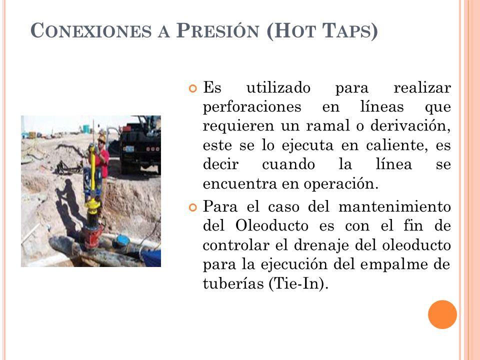 C ONEXIONES A P RESIÓN (H OT T APS ) Es utilizado para realizar perforaciones en líneas que requieren un ramal o derivación, este se lo ejecuta en caliente, es decir cuando la línea se encuentra en operación.
