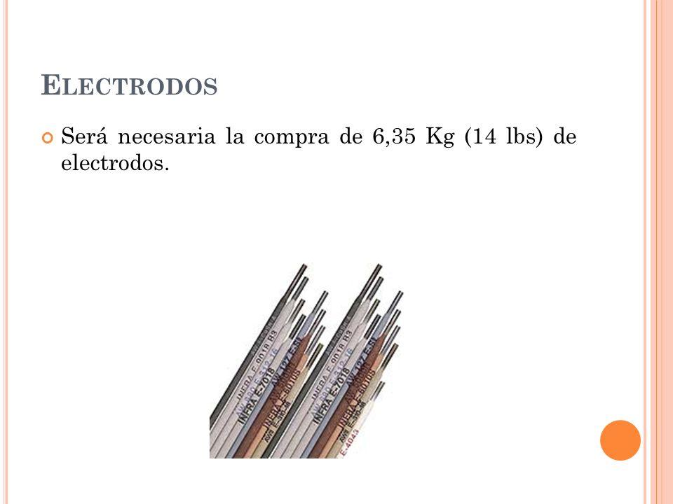 E LECTRODOS Será necesaria la compra de 6,35 Kg (14 lbs) de electrodos.