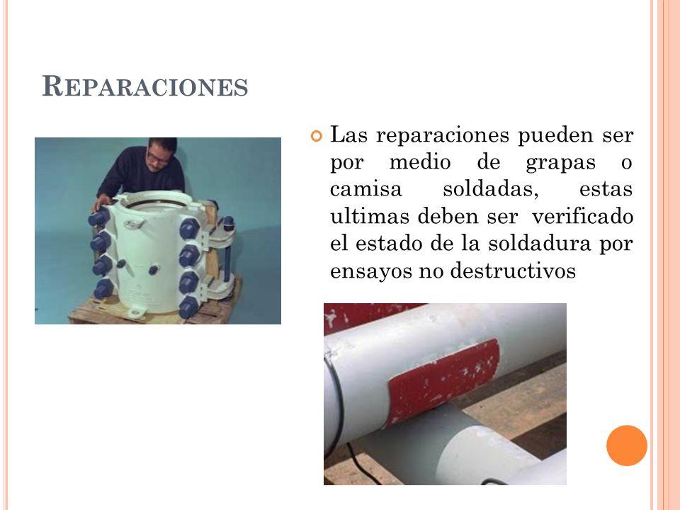 R EPARACIONES Las reparaciones pueden ser por medio de grapas o camisa soldadas, estas ultimas deben ser verificado el estado de la soldadura por ensayos no destructivos