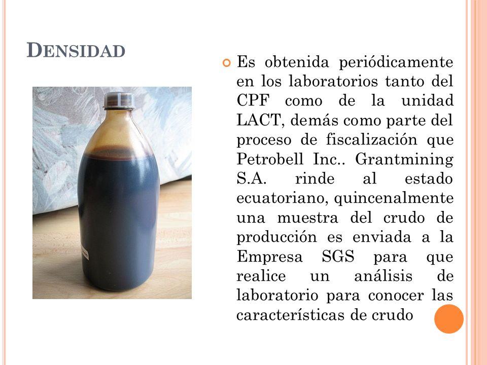 D ENSIDAD Es obtenida periódicamente en los laboratorios tanto del CPF como de la unidad LACT, demás como parte del proceso de fiscalización que Petrobell Inc..