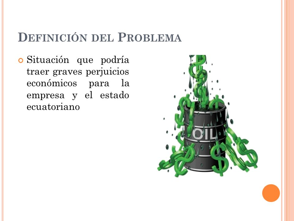 D EFINICIÓN DEL P ROBLEMA Situación que podría traer graves perjuicios económicos para la empresa y el estado ecuatoriano