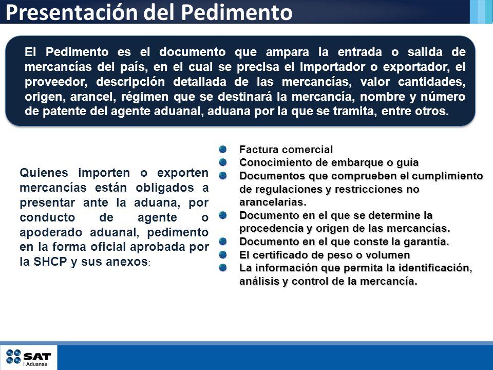 Presentación del Pedimento El Pedimento es el documento que ampara la entrada o salida de mercancías del país, en el cual se precisa el importador o e