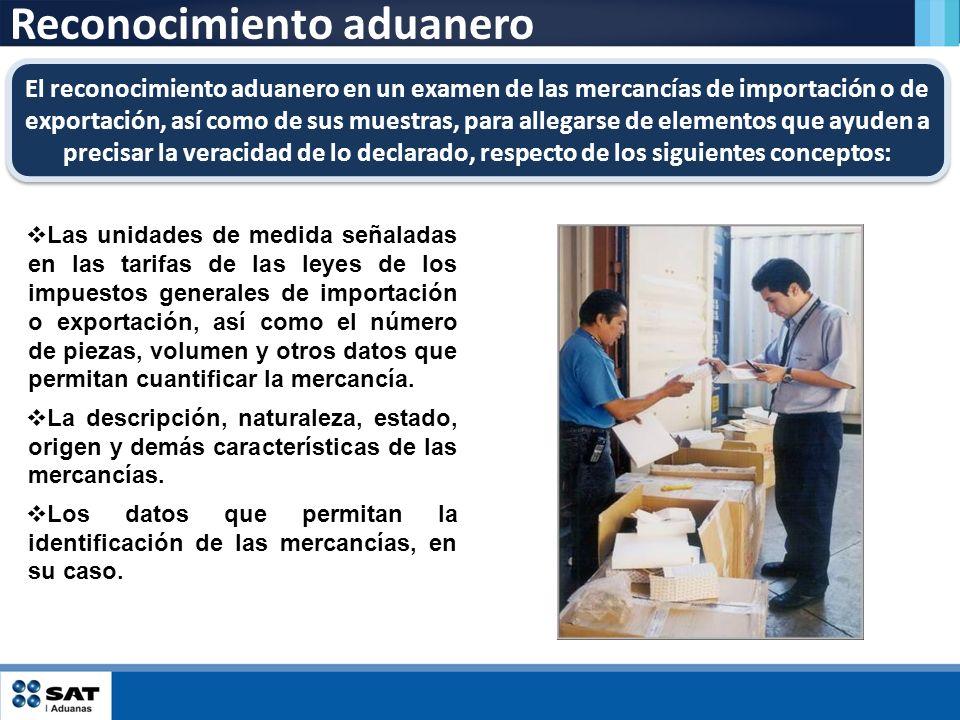 Reconocimiento aduanero El reconocimiento aduanero en un examen de las mercancías de importación o de exportación, así como de sus muestras, para alle