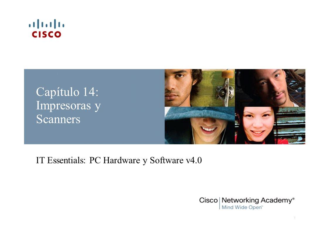Capítulo 14: Impresoras y Scanners IT Essentials: PC Hardware y Software v4.0 1