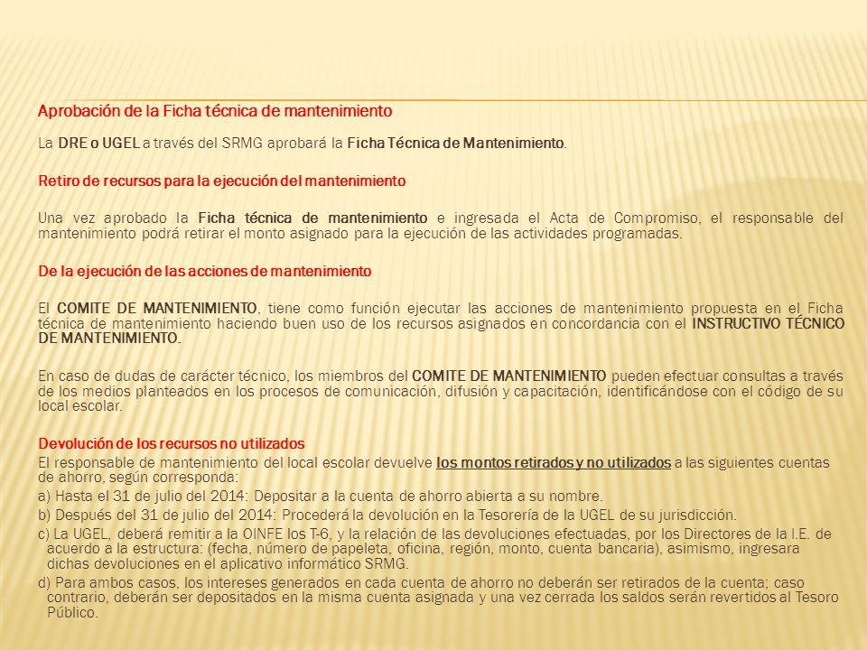 Aprobación de la Ficha técnica de mantenimiento La DRE o UGEL a través del SRMG aprobará la Ficha Técnica de Mantenimiento.