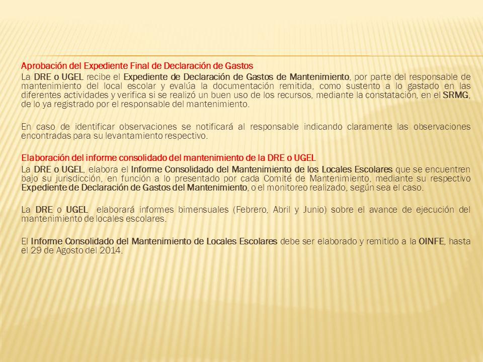 Aprobación del Expediente Final de Declaración de Gastos La DRE o UGEL recibe el Expediente de Declaración de Gastos de Mantenimiento, por parte del r