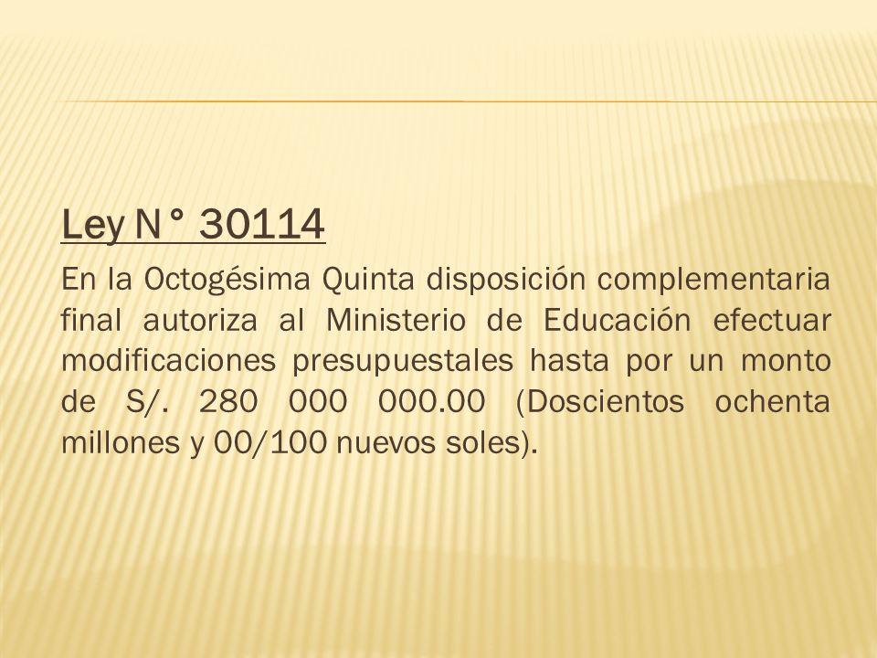 Ley N° 30114 En la Octogésima Quinta disposición complementaria final autoriza al Ministerio de Educación efectuar modificaciones presupuestales hasta
