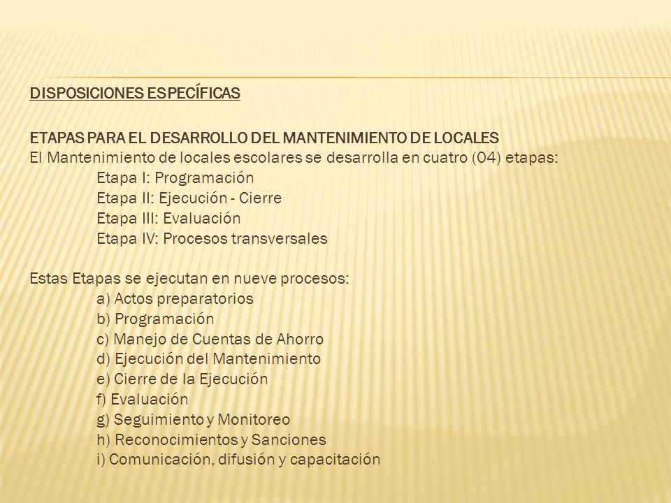 DISPOSICIONES ESPECÍFICAS ETAPAS PARA EL DESARROLLO DEL MANTENIMIENTO DE LOCALES El Mantenimiento de locales escolares se desarrolla en cuatro (04) et